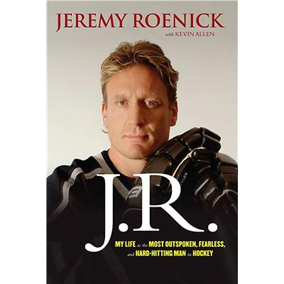 J.R.: My Life as the Most Outspoken, Fearless, and Hard Hitting Man in Hockey