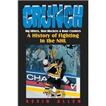 Crunch: Big Hitters, Shot Blockers and Bone Crushers: A History of Fighting in the NHL